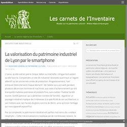 La valorisation du patrimoine industriel de Lyon par le smartphone
