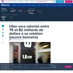 Uber sera valorisé entre 75 et 82 milliards de dollars à sa cotation (source bancaire)