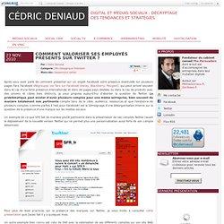 Comment valoriser ses employés présents sur Twitter ? - Social Media, Social CRM, Community Management, Stratégie Internet par Cédric Deniaud