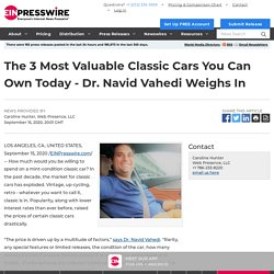 The 3 Most Valuable Classic Cars You Can Own Today - Dr. Navid Vahedi Weighs In