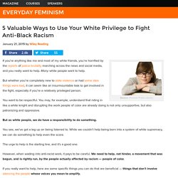 5 Valuable Ways to Use Your White Privilege to Fight Anti-Black Racism