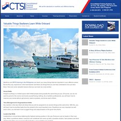 Valuable Things Seafarers Learn while Onboard - Top Maritime & Offshore Training Center Philippines - CTSI