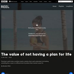 The value of not having a plan for life - BBC Reel