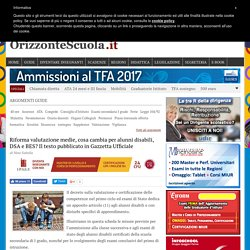 Riforma valutazione medie, cosa cambia per alunni disabili, DSA e BES? Il testo pubblicato in Gazzetta Ufficiale - Orizzonte Scuola