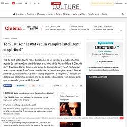 """Tom Cruise: """"Lestat est un vampire intelligent et spirituel"""""""