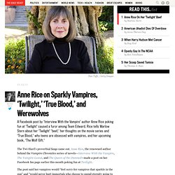 Anne Rice on Sparkly Vampires, 'Twilight,' 'True Blood,' and Werewolves