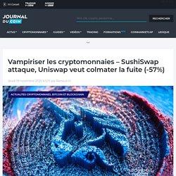 Vampiriser les cryptomonnaies - SushiSwap attaque, Uniswap veut colmater la fuite (-57%) - Journal du Coin