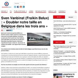 Sven Vanbinst (Fraikin Belux) : « Doubler notre taille en Belgique dans les trois ans »
