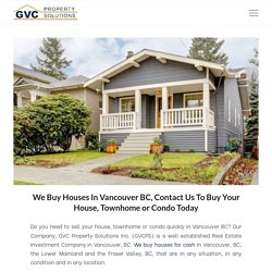 We Buy Houses In Vancouver BC, Contact Us To Buy Your House, Townhome or Condo Today