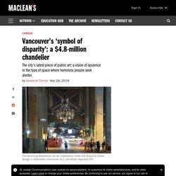 Vancouver's 'symbol of disparity': a $4.8-million chandelier