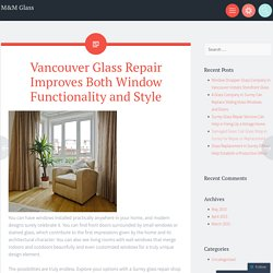 Vancouver Glass Repair Improves Both Window Functionality and Style