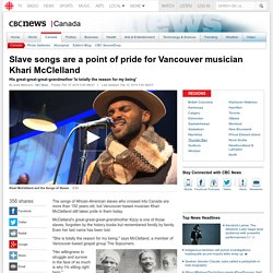 Slave songs are a point of pride for Vancouver musician Khari McClelland