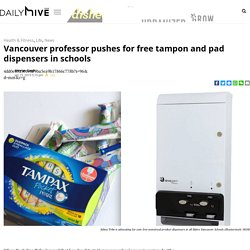Vancouver professor pushes for free tampon and pad dispensers in schools