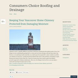Keeping Your Vancouver Home Chimney Protected from Damaging Moisture