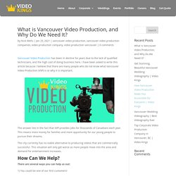 What is Vancouver Video Production, and Why Do We Need It? - Vancouver Video Kings