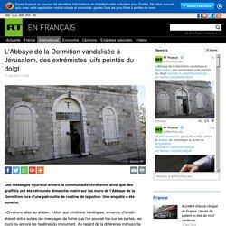 L'Abbaye de la Dormition vandalisée à Jérusalem, des extrémistes juifs pointés du doigt
