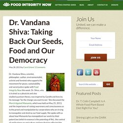 Dr. Vandana Shiva: Taking Back Our Seeds, Food and Our Democracy