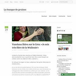 Vandana Shiva sur le Ceta: «Je suis très fière de la Wallonie!»