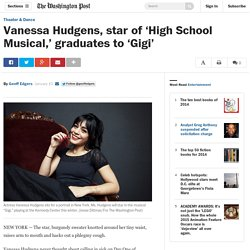 Vanessa Hudgens, star of 'High School Musical,' graduates to 'Gigi'