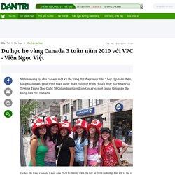 Du học hè vàng Canada 3 tuần năm 2010 với VPC - Viên Ngọc Việt
