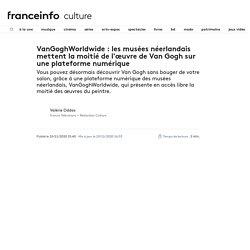 VanGoghWorldwide : les musées néerlandais mettent la moitié de l'œuvre de Van Gogh sur une plateforme numérique...