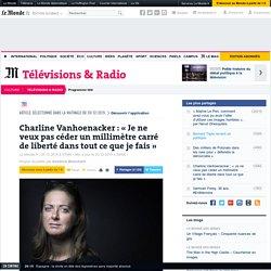 Charline Vanhoenacker: «Je ne veux pas céder un millimètre carré de liberté dans tout ce que je fais»