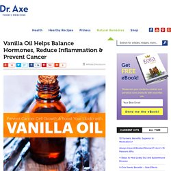Vanilla Oil Helps Balance Hormones, Reduce Inflammation & Prevent Cancer - Dr. Axe
