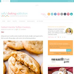 Salted Vanilla Toffee Cookies. - Sallys Baking Addiction