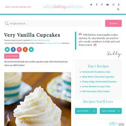 Sallys Baking Addiction Very Vanilla Cupcakes