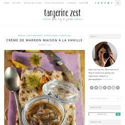 Crème de marron maison à la vanille {recette}Tangerine Zest