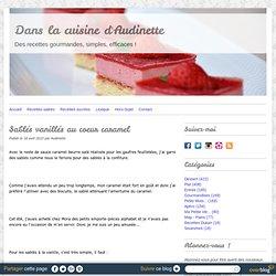 Sablés vanillés au coeur caramel - Dans la cuisine d'Audinette