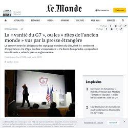 La «vanitédu G7», ou les «rites de l'ancien monde» vus par la presse étrangère