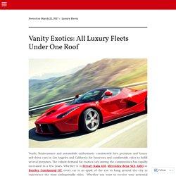 Vanity Exotics: All Luxury Fleets Under One Roof