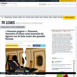 «Panama papers» : Panama, Vanuatu et Liban sont menacés de figurer sur la liste noire des paradis fiscaux