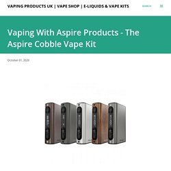 Vaping With Aspire Products - The Aspire Cobble Vape Kit