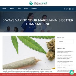 Here's Why Vaping Cannabis is Better Than Smoking