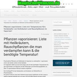Pflanzen vaporisieren im Vaporizer : Liste mit Temperaturen!