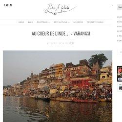 Au coeur de l'Inde… – Varanasi – Photographies & Récits du bout du monde