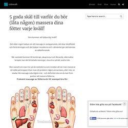 5 goda skäl till varför du bör (låta någon) massera dina fötter varje kväll! ...