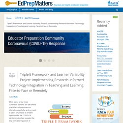 AACTE Blog Triple E Framework and Learner Variability Project: Implementing Research-Informed Technology Integration in Teaching and Learning Face-to-Face or Remotely - Ed Prep Matters