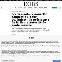 25 jan. 2021 Les variants, «nouvelle pandémie» pour Delfraissy: la présidente de la Haute Autorité de Santé rassure
