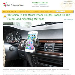Variation Of Car Mount Phone Holder: Based On The Holder And Mounting Methods blog by Farid Khan