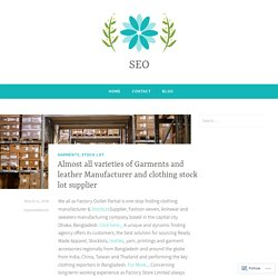 Almost all varieties of Garments and leather Manufacturer and clothing stock lot supplier – SEO