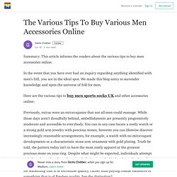 The Various Tips To Buy Various Men Accessories Online