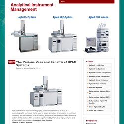 The Various Uses and Benefits of HPLC Systems