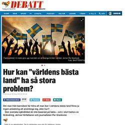 """Hur kan """"världens bästa land"""" ha så många och stora problem?"""