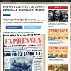 Expressen augusti 1945: Atombomben brände allt – Hiroshima en ruinhög