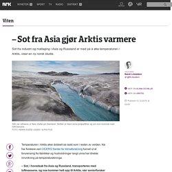 – Sot fra Asia gjør Arktis varmere - NRK Viten - Nyheter innen vitenskap og forskning