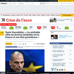 Yanis Varoufakis: «La véritable cible du docteur Schäuble est la France et son Etat-providence»
