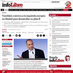 Varufakis convoca a la izquierda europea en Madrid para desarrollar su plan B